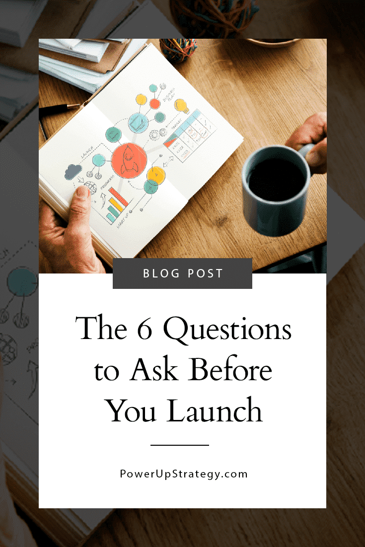 The 6 Questions You Need to Ask Yourself BEFORE You Launch