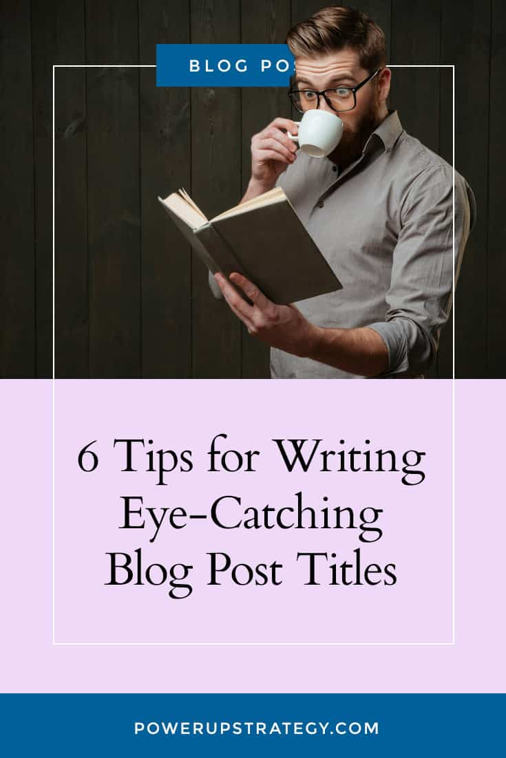 6 Tips for Writing Eye-Catching Blog Post Titles