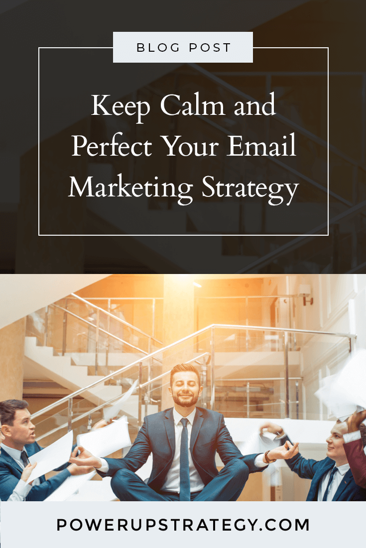 Keep Calm & Perfect Your Email Marketing Strategy