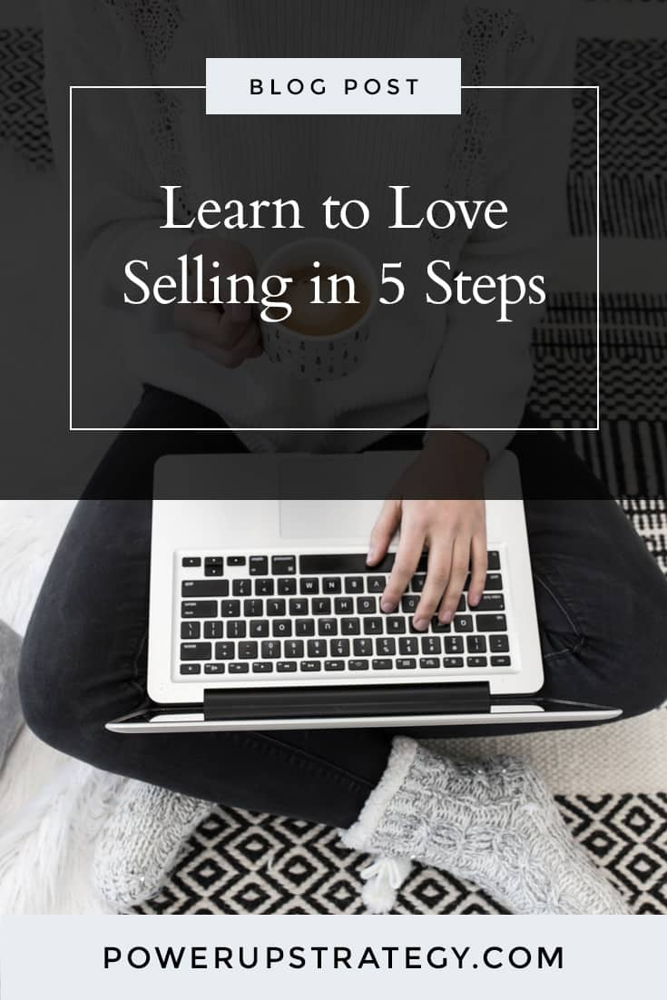 Learn to Love Selling in 5 Steps